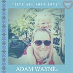 Adam Wayne 'Give All Your Love	 '