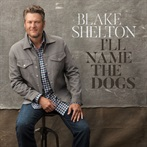 Blake Shelton 'I'll Name The Dogs'