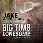 Jake Worthington 'Big Time Lonesome'