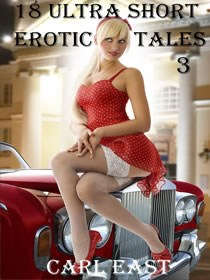 18 Ultra Short Erotic Tales 3 by Carl East