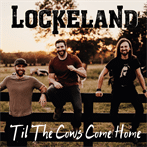 Lockeland ''Til The Cows Come Home'